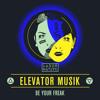 Elevator Musik - Be Your Freak (Original)