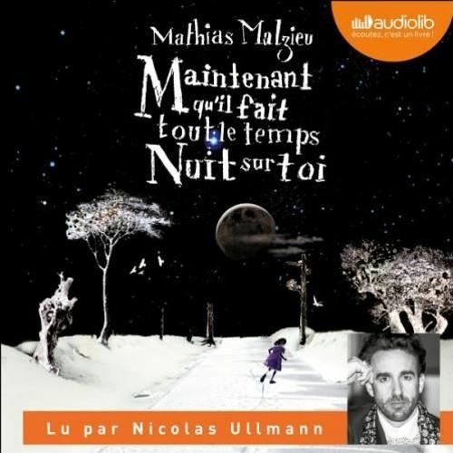 Maintenant qu'il fait tout le temps nuit sur toi_Mathias Malzieu_Lu par Nicolas Ullmann