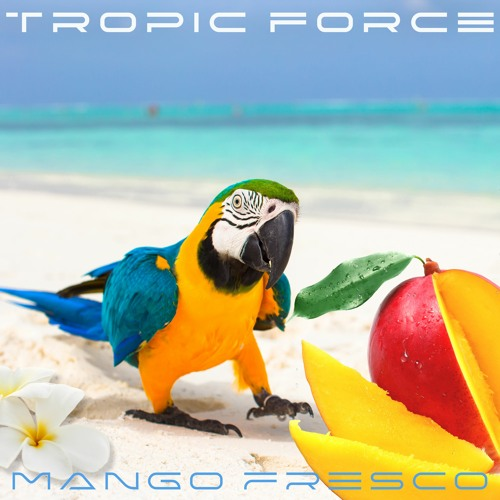 TROPIC FORCE -  Mango Fresco (excerpt)