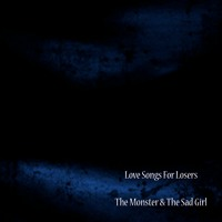 Love Songs For Losers - The Monster & The Sad Girl