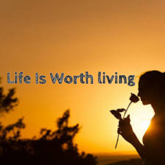 LIFE IS WORTH A LIVING