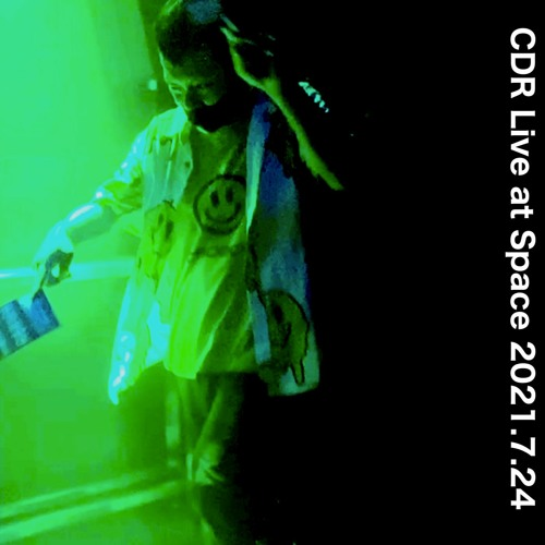 CDR Live at Space 2021.7.24