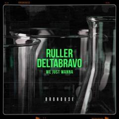 Ruller & deltabravo - We Just Wanna (BROHOUSE)
