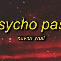 Xavier Wulf - Psycho Pass (TikTok Version) Lyrics She Got A Whiff And Thought It Was A Spell