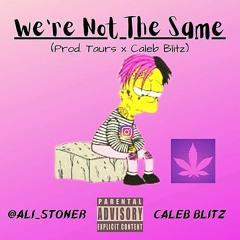 We're Not The Same [w/ Caleb Blitz] (Prod. Taurs x Caleb Blitz)