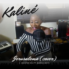 Jerusalema - Master KG ft. Burna Boy (Kaliné Cover)