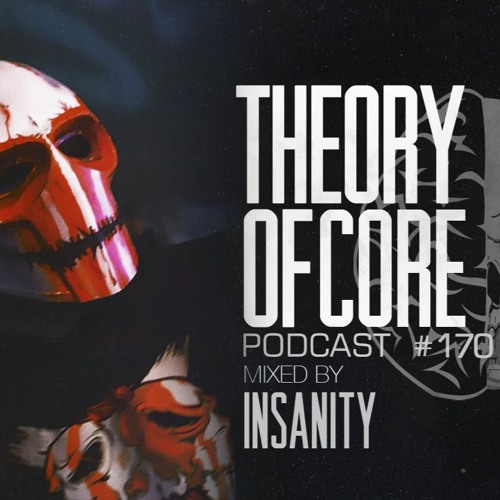 Insanity - Theory Of Core Podcast 170