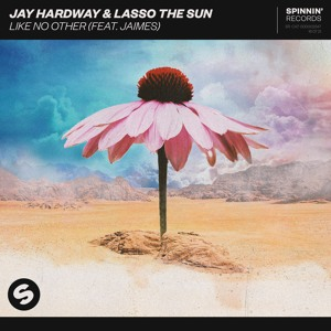 Jay Hardway & Lasso The Sun - Like No Other (feat. Jaimes)[OUT NOW]