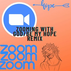 Zooming with God/Be my Hope Remix