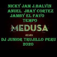 Medusa Nicky Jam J.BALVIN ANUEL Jhay Cortez Jamby El Favo Tempo 2020 DJ JUNIOR TRUJILLO PERU