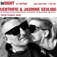 InSIGHT w/ Fortune: Centrific & Jasmine Seuling-Inclusivity, Even Furthur, The Great Beyond, Protest