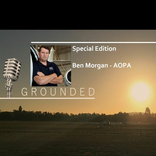 Grounded Special Edition 2 - Ben Morgan - AOPA (1 hr 02 mins)
