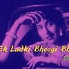 Download Ek Ladki Bheegi Bhaagi Si - TRAP Remix   Old Bollywood Remix Mp3
