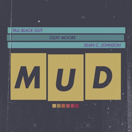 Tall Black Guy & Ozay Moore Feat. Sean C. Johnson - The Mud