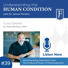 Episode 39: Rehumanizing Psychiatric Care: The Profound Power of Pathologization with Ross Ellenhorn