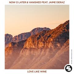 Now O Later & Vanished feat. Jaime Deraz - Love Like Wine