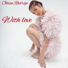 Olivia Rodrigo - With Love (ALBUM)