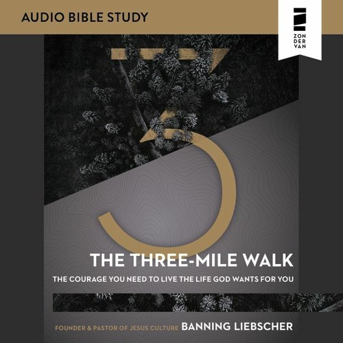 THE THREE-MILE WALK: AUDIO BIBLE STUDY by Banning Liebscher | Session 1 of 5