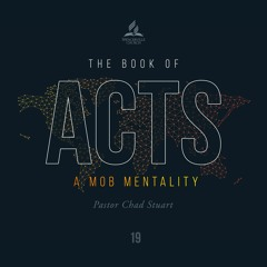 The Book of Acts: A Mob Mentality - Pr. Chad Stuart - July 17, 2021