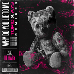Topic, A7S - Why Do You Lie To Me (KC Lights Remix) [feat. Lil Baby]