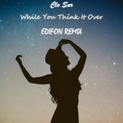 Clo Sur - While You Think It Over (Edifon Remix)
