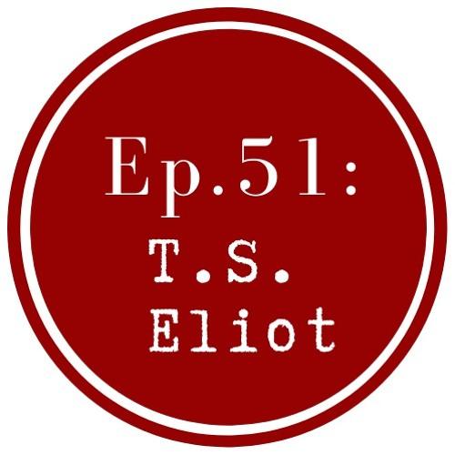 Get Let Episode 51: T.S. Eliot