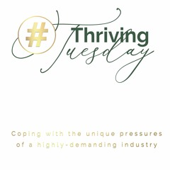 Thriving Tuesday: Coping With The Unique Pressures  Of A Highly Demanding Industry