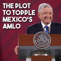 Behind the corporate oligarch crusade against Mexico's President AMLO - with John Ackerman