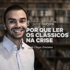 103: Por que ler os clássicos na crise - com Diogo Fontana