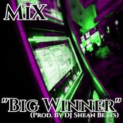 MiX- Big Winner (Prod. By DJ Shean Beats)