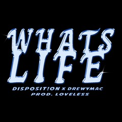 Whats Life? ft. Drewy Mac (Prod. Loveless)