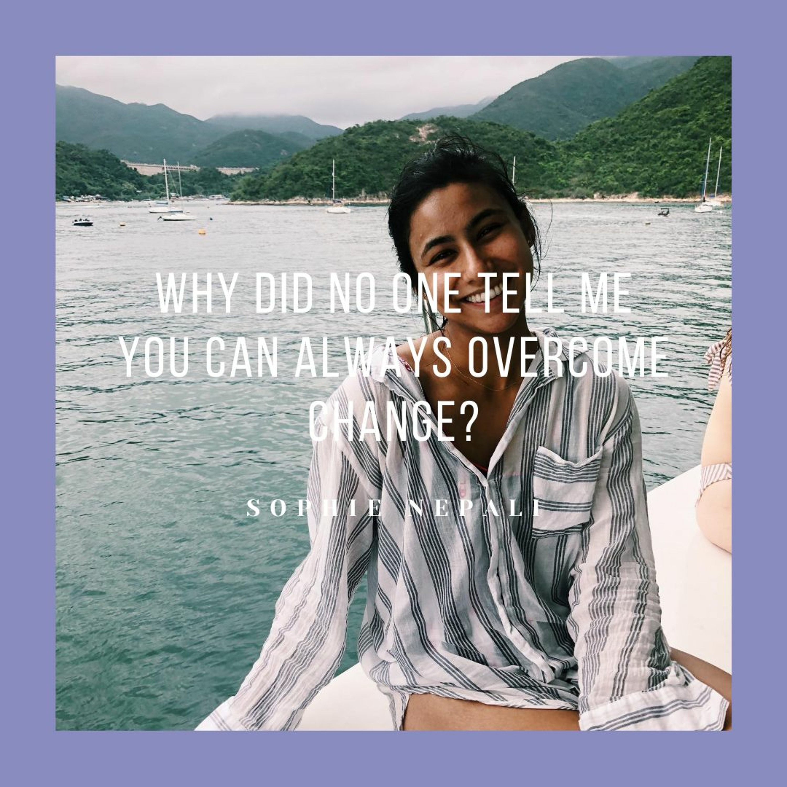 #4 Why did no one tell me you can always overcome change?