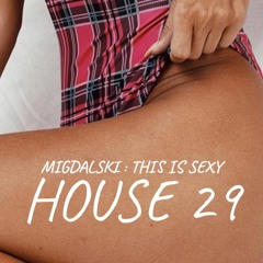 Migdalski : This is sexy House 29