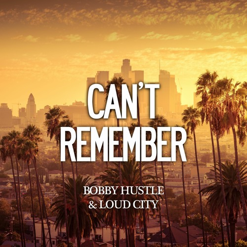 Bobby Hustle & Loud City - Can't Remember