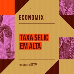 Economix | Aumento da Selic: fim da era de juros baixos?