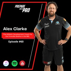 #60 - Alex Clarke, the Athletic Development Coach for the Cronulla Sharks in the NRL