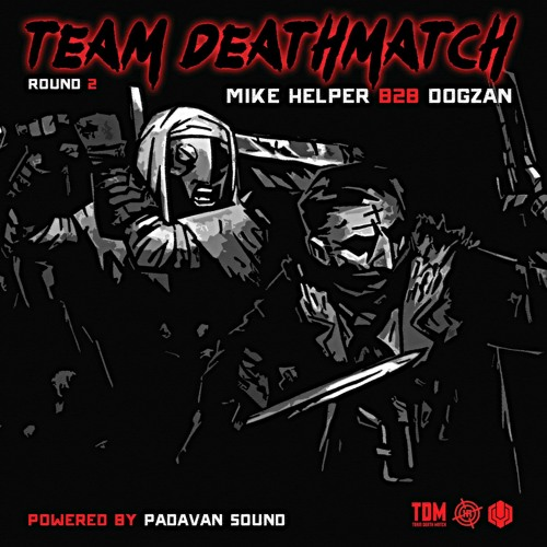 MIKE HELPER B2B DOGZAN - Team Deathmatch Round II