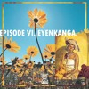 episode six. eyenkanga.