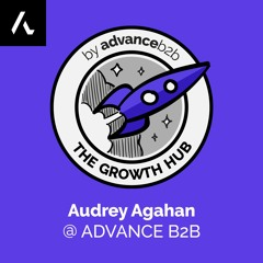 Audrey Agahan - Content Marketing Strategist at Advance B2B - What The F#%k Is Growth Marketing?