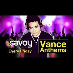Vance Anthems - Savoy Fridays - 30.04.21