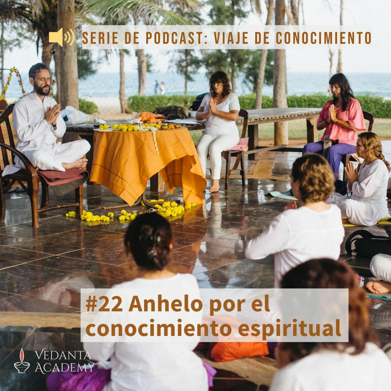 22 Anhelo por el conocimiento espiritual
