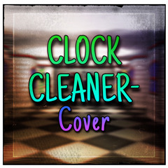 CLOCK CLEANER | A Sonic Schoolhouse Megalo (Cover)