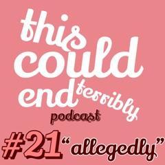 Episode 21 - Allegedly!