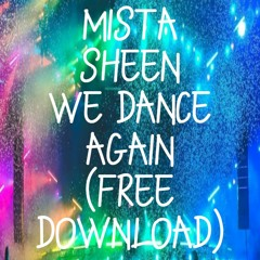 Mista Sheen - We Dance Again (Click buy for free download)