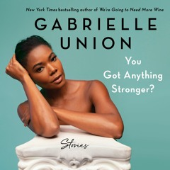 YOU GOT ANYTHING STRONGER? by Gabrielle Union