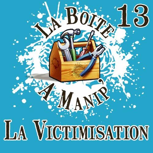 La Boite à Manip' - Episode 13 - La Victimisation