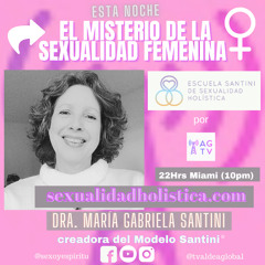 El Misterio de la Sexualidad Femenina, Dra. María Gabriela Santini