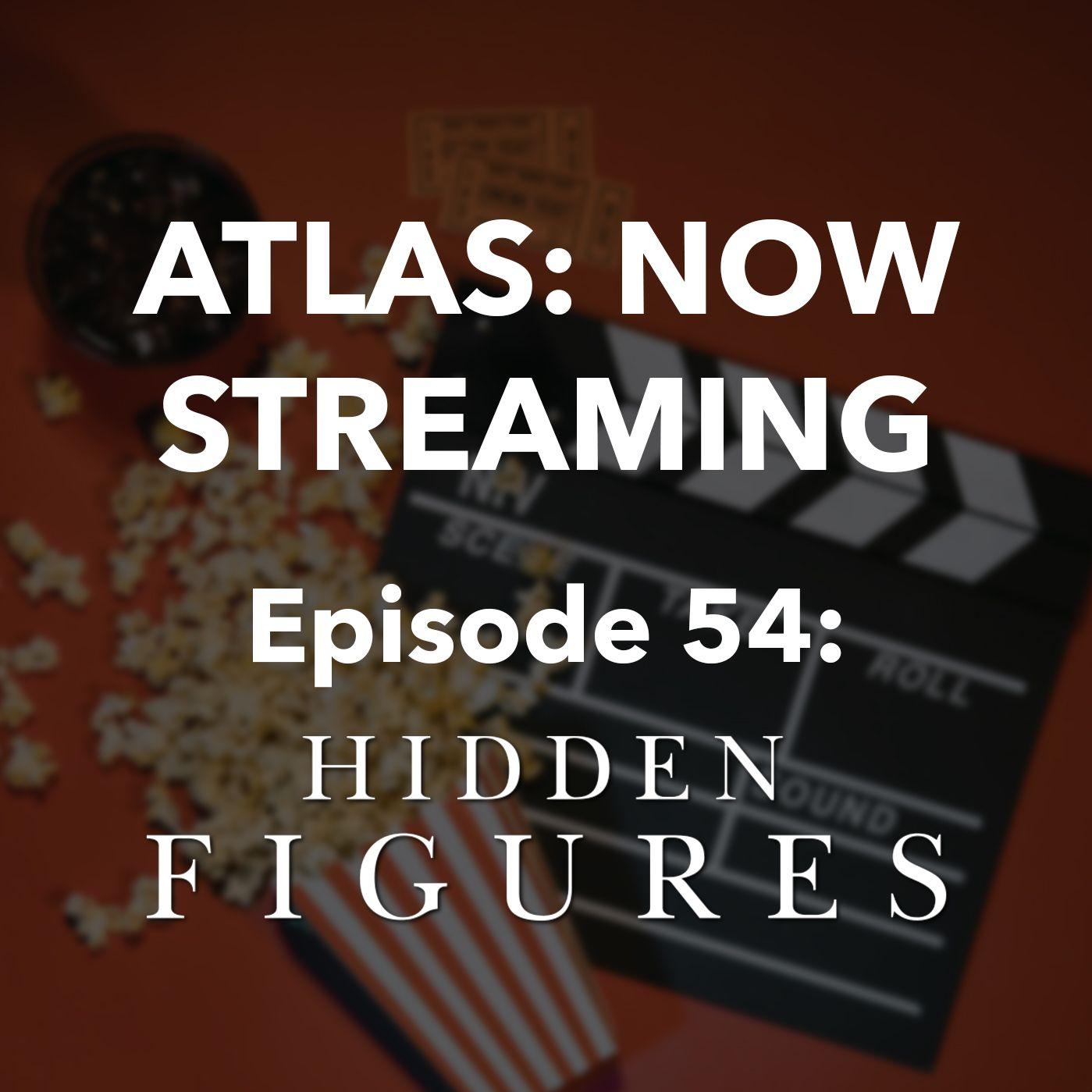 Hidden Figures - Atlas: Now Streaming Episode 54