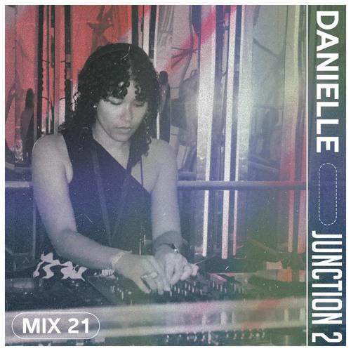 Junction 2 Mix Series 021 -  Danielle
