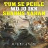 Download Tum Se Pehle Wo Jo Ikk Shakhs Yahan | Habib Jalib Mp3